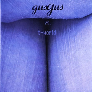 Gus Gus Vs. T-world