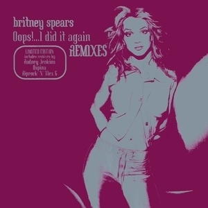 Oops!... I Did It Again (Remixes) (Limited Edition) [CDM]