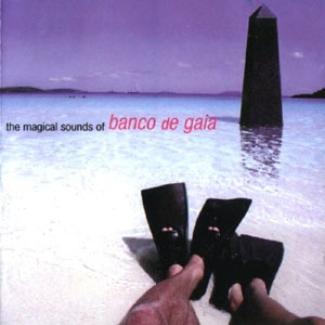 The Magical Sounds Of Banco De Gaia