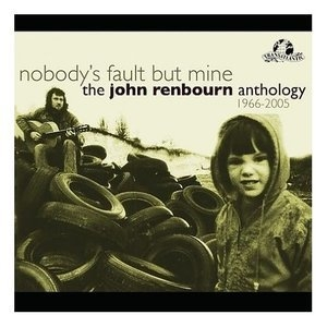 Nobody's Fault But Mine - The John Renborn Anthology (2CD)