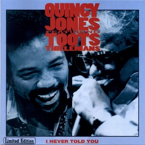 Quincy Jones Feat. Tots Thielemans  I Never Told You
