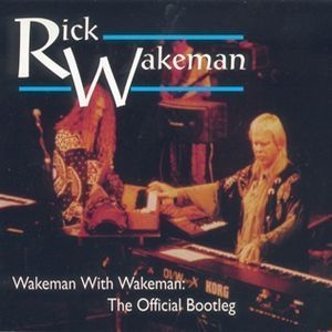 Wakeman With Wakeman: The Official Bootleg (CD1)