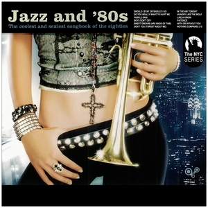 Jazz And '80s - The Coolest And Sexiest Songbook Of The Eighties