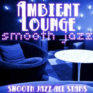 Ambient Lounge Smooth Jazz