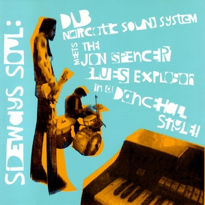 Sideways Soul: Dub Narcotic Sound System Meets The Jon Spencer Blues Explosio...