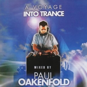 A Voyage Into Trance: Mixed By Paul Oakenfold