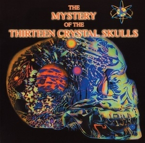 The Mystery Of The Thirteen Crystal Skulls