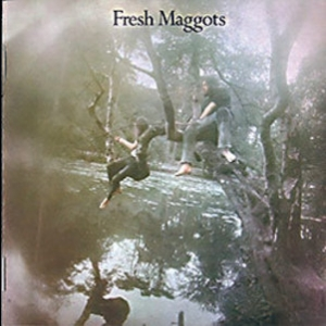 Fresh Maggots ...hatched (2006 Remastered Expanded)