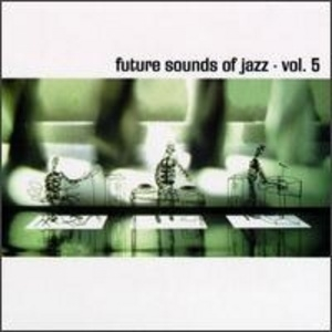 The Future Sounds Of Jazz Vol. 5 (cd1)