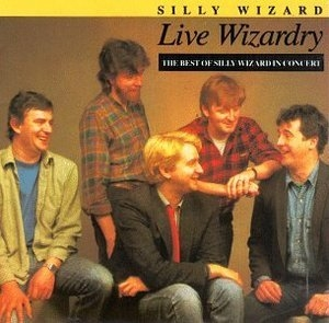 Live Wizardry: The Best Of Silly Wizard In Concert