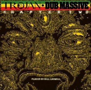 Trojan Dub Massive Chapter 2 (Placed By Bill Laswell)