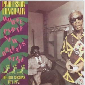 House Party New Orleans Style - The Lost Sessions 1971-1972