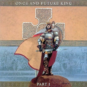 Once And Future King - Part I