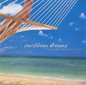 Caribbean Dreams - An Instrumental Tropical Paradise
