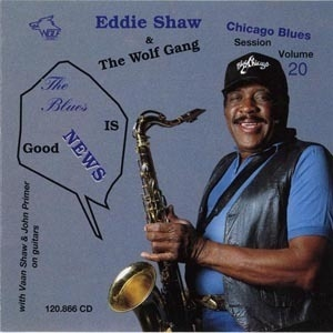 [vol.20] Eddie Shaw & The Wolf Gang (the Blues Is Good News)