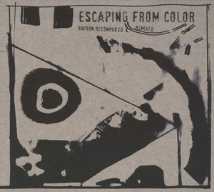 Escaping From Color (rapoon Recomposed & Remixed)
