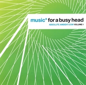 Music For A Busy Head  Absolute Ambient . Com Vol 1
