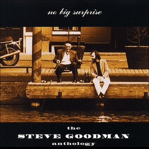 No Big Surprise: The Steve Goodman Anthology (disc 1 - Studio)