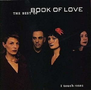 I Touch Roses - The Best Of Book Of Love