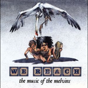 We Reach - The Music Of The Melvins