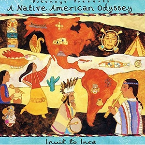 Putumayo presents - A Native American Odyssey - Inuit To Inca