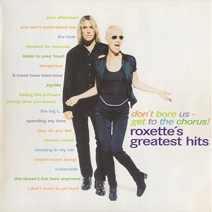Don't Bore Us - Get To The Chorus! (Roxette's Greatest Hits)
