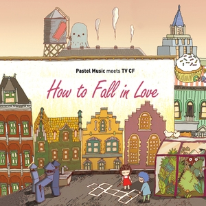 How to Fall in Love - Pastel Music Meets TV CF (CD5)