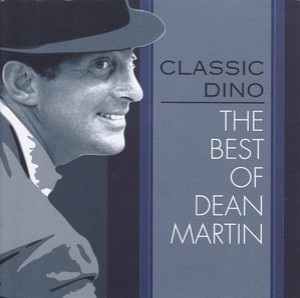 Classic Dino - The Best Of Dean Martin