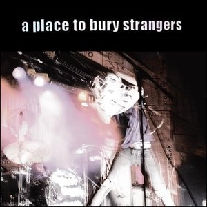 A Place To Bury Strangers (UK Edition)