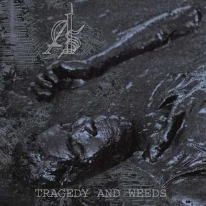 Tragedy And Weeds