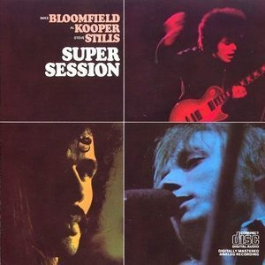 Mike Bloomfield, Al Kooper, Steve Stills    Super Session