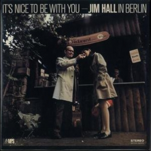 It's Nice To Be With You - Jim Hall In Berlin