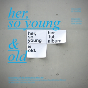 Her, So Young & Old