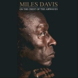 Miles Davis - On The Crest Of The Airwaves (4CD) '2011