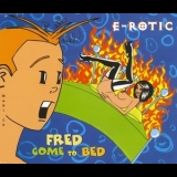 E-Rotic - Fred Come To Bed [CDM] '1995