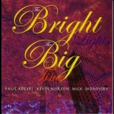 Paul Rogers, Kevin Norton, Nick Didkovsky - The Bright Lights, The Big Time '2005