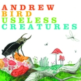 Andrew Bird - Useless Creatures '2009