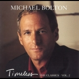 Michael Bolton - Timeless The Classics Vol. 2 '1999