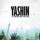 Yashin - Put Your Hands Where I Can See Them '2010
