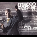 Maceo Parker - Schоol's In! '2005