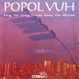 Popol Vuh - Sing, For Song Drives Away The Wolves '1993
