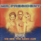 Mr. President - We See The Same Sun '1996