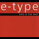 E-Type - This Is The Way (1995 Reissue) [CDM] '1994