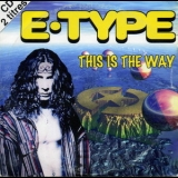 E-Type - This Is The Way [CDS] '1995