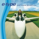 E-Type - I Just Wanna Be With You [CDS] '1996