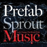 Prefab Sprout - Let's Change The World With Music '2009