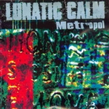 Lunatic Calm - Metropol '1997