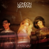 London Grammar - If You Wait (Deluxe Edition) '2013