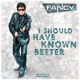 Fancy - I Should Have Known Better '2014