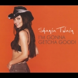 Shania Twain - I'm Gonna Getcha Good [cds] '2002